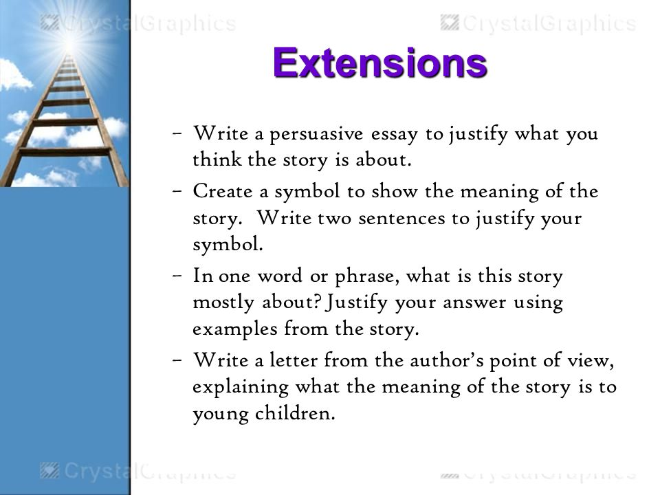 Extensions –Write a persuasive essay to justify what you think the story is about.