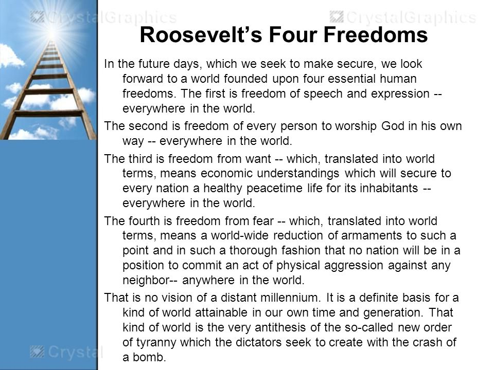 Roosevelts Four Freedoms In the future days, which we seek to make secure, we look forward to a world founded upon four essential human freedoms.