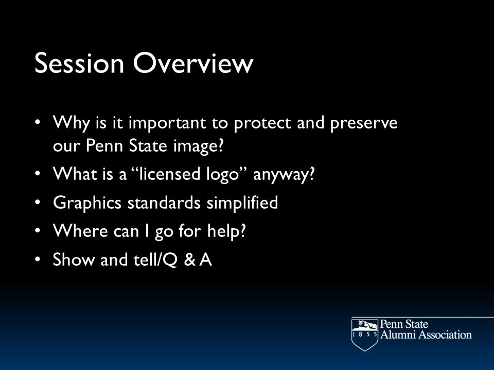 Session Overview Why is it important to protect and preserve our Penn State image.