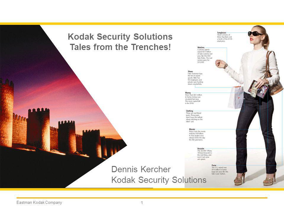 Eastman Kodak Company 1 Kodak Security Solutions Tales from the Trenches! Dennis Kercher Kodak Security Solutions