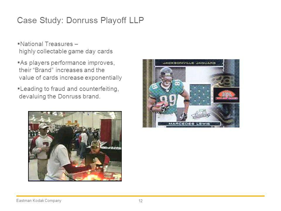 Eastman Kodak Company 12 Case Study: Donruss Playoff LLP National Treasures – highly collectable game day cards As players performance improves, their