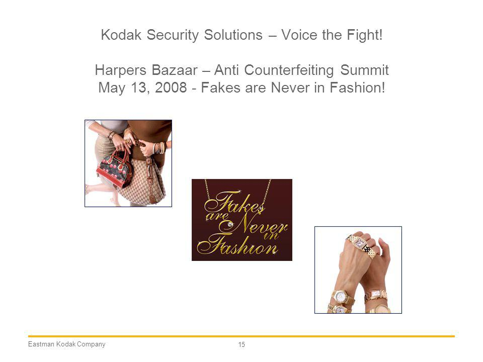 Eastman Kodak Company 15 Kodak Security Solutions – Voice the Fight! Harpers Bazaar – Anti Counterfeiting Summit May 13, 2008 - Fakes are Never in Fas