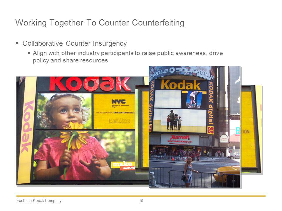 Eastman Kodak Company 16 Working Together To Counter Counterfeiting Collaborative Counter-Insurgency Align with other industry participants to raise p