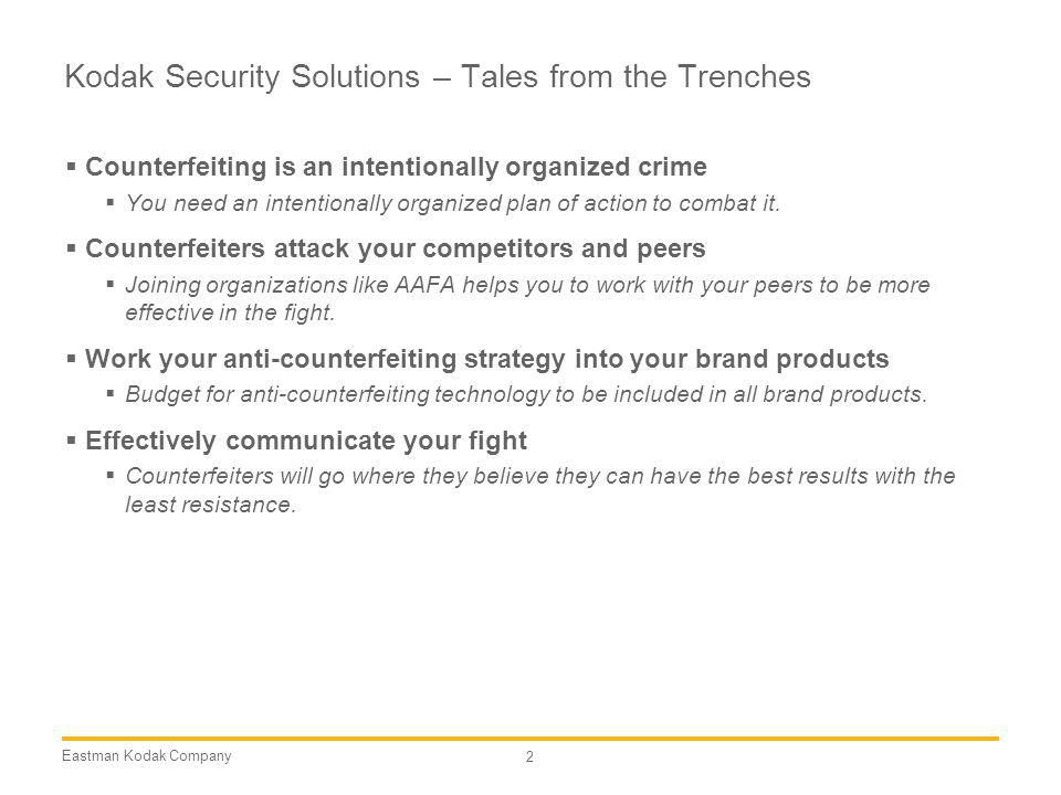 Eastman Kodak Company 2 Kodak Security Solutions – Tales from the Trenches Counterfeiting is an intentionally organized crime You need an intentionally organized plan of action to combat it.