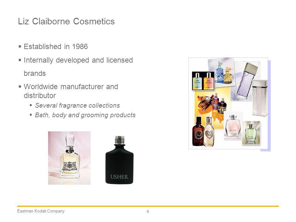 Eastman Kodak Company 4 Liz Claiborne Cosmetics Established in 1986 Internally developed and licensed brands Worldwide manufacturer and distributor Se