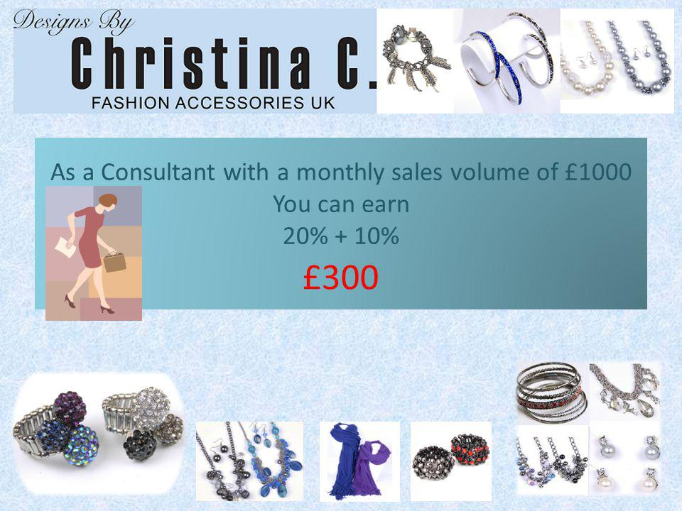 As a Consultant with a monthly sales volume of £1000 You can earn 20% + 10% £300