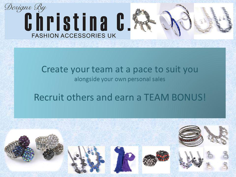 Create your team at a pace to suit you alongside your own personal sales Recruit others and earn a TEAM BONUS!