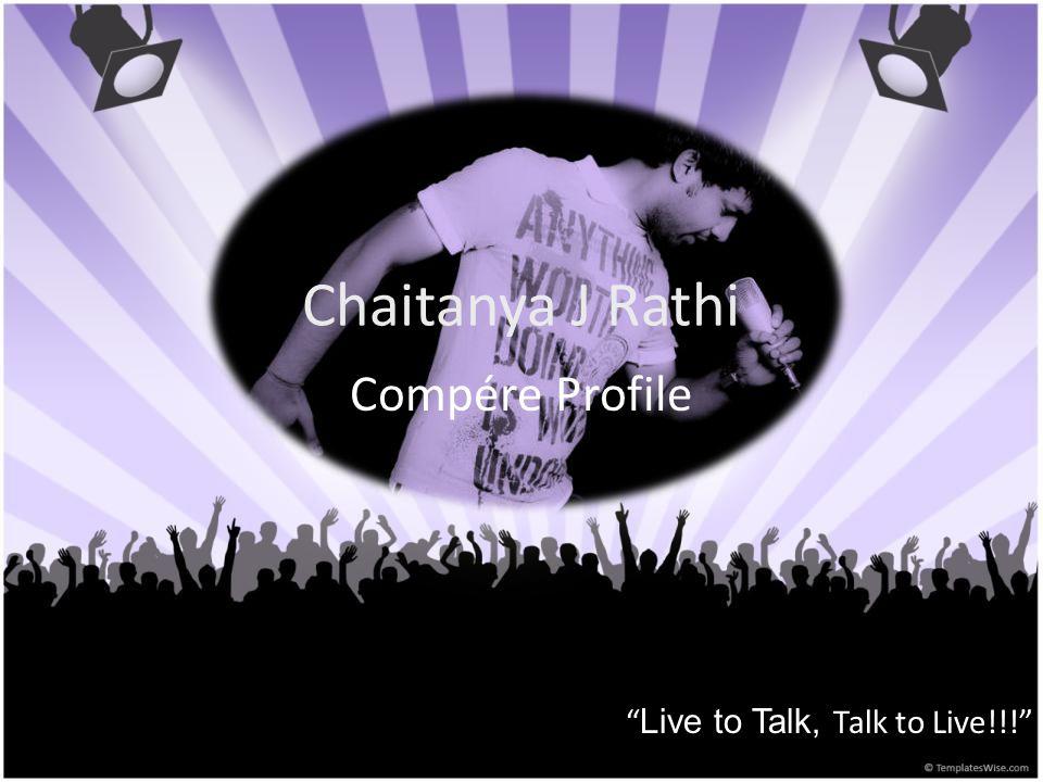 Live to Talk, Talk to Live!!! Chaitanya J Rathi Compére Profile