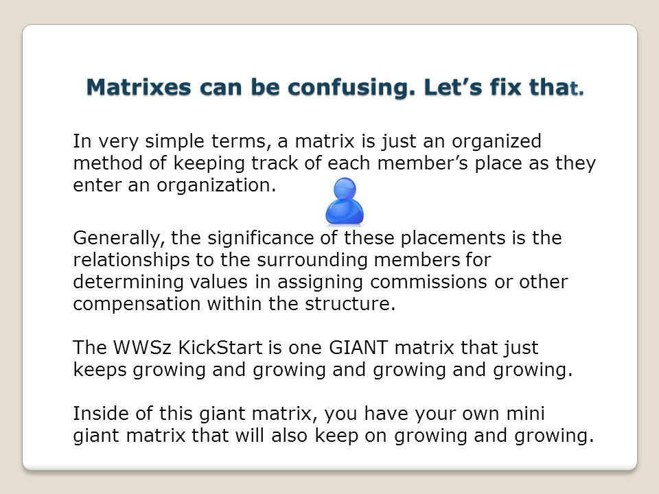 Matrixes can be confusing. Lets fix tha t. In very simple terms, a matrix is just an organized method of keeping track of each members place as they e