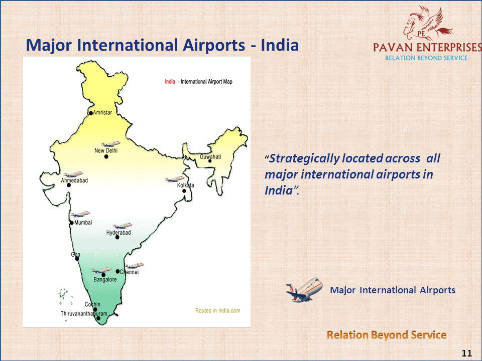 Major International Airports - India Strategically located across all major international airports in India. Major International Airports 11
