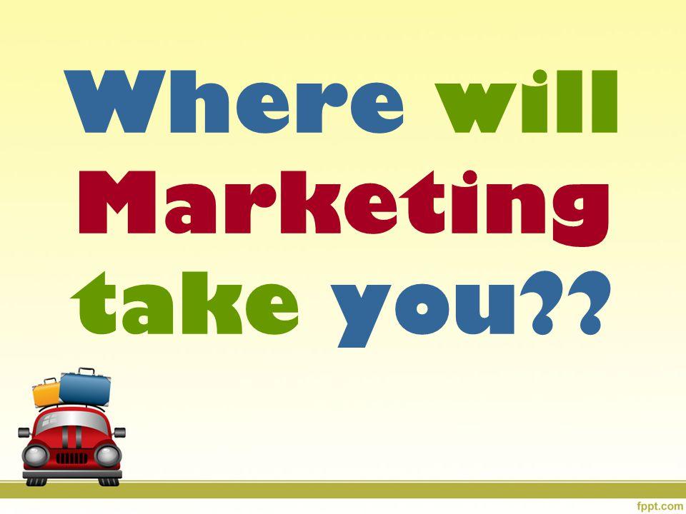 Where will Marketing take you
