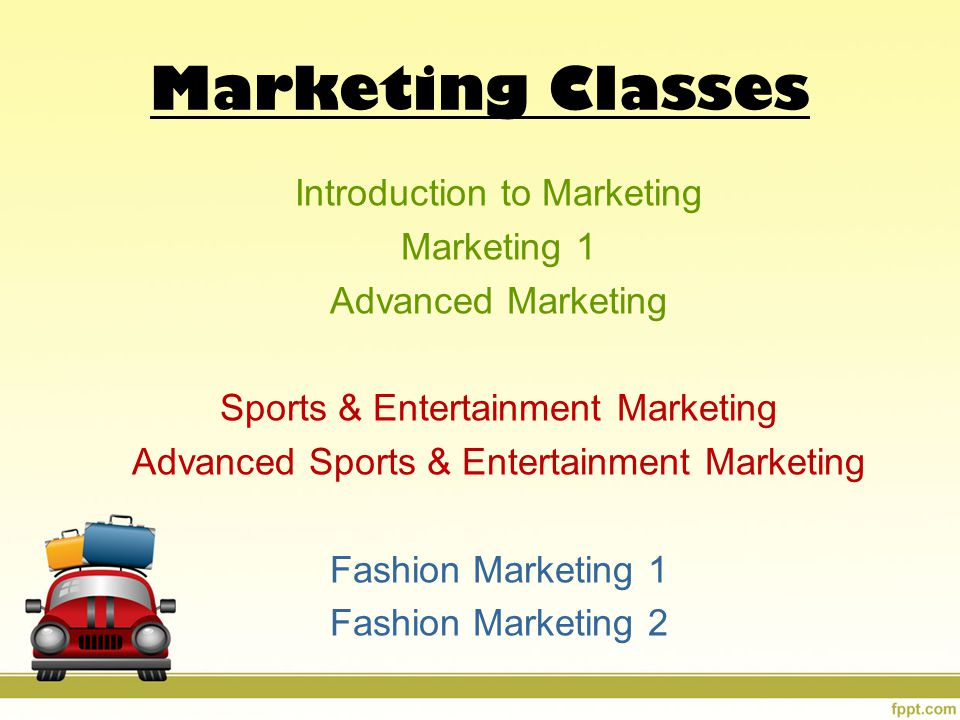 Marketing Classes Introduction to Marketing Marketing 1 Advanced Marketing Sports & Entertainment Marketing Advanced Sports & Entertainment Marketing