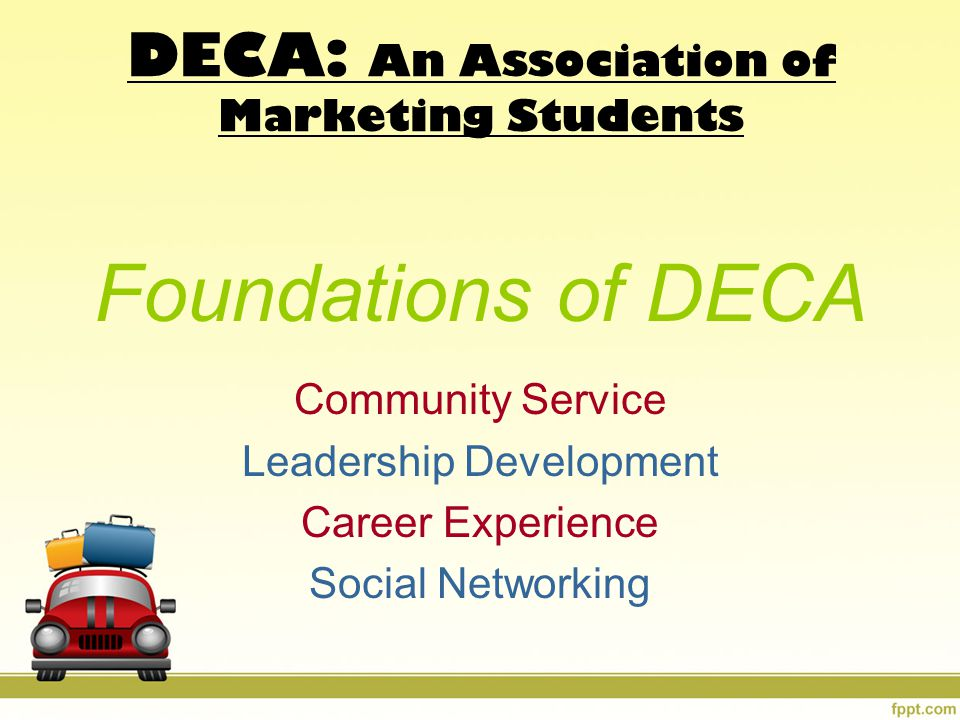 Foundations of DECA Community Service Leadership Development Career Experience Social Networking DECA: An Association of Marketing Students