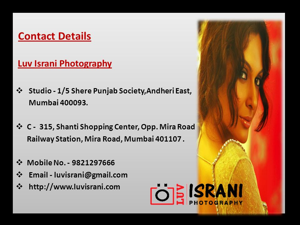 Contact Details Luv Israni Photography Studio - 1/5 Shere Punjab Society,Andheri East, Mumbai 400093.