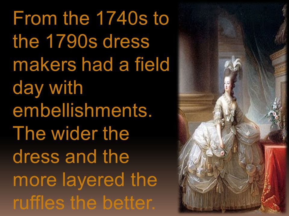 The womens dress was very elaborate and restricting.