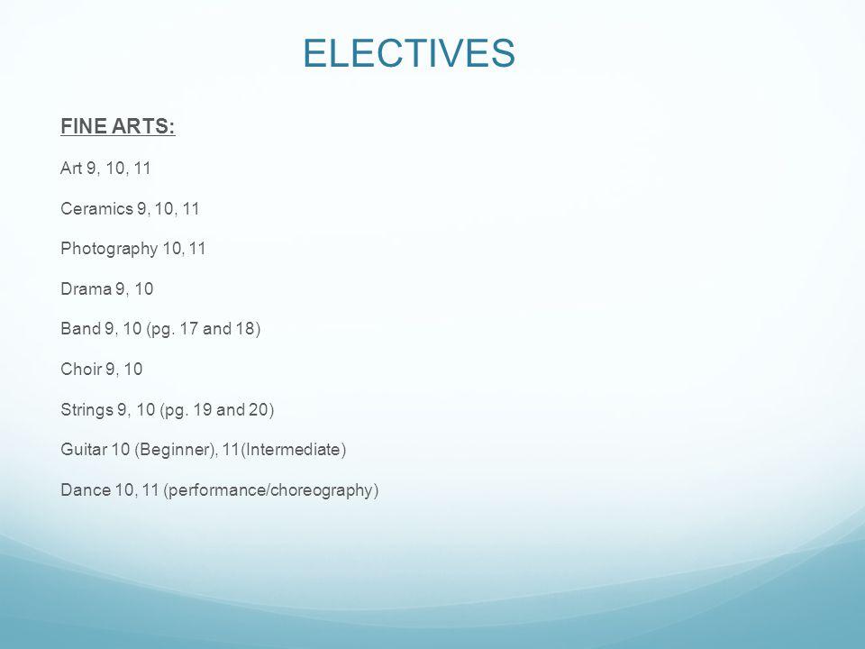 ELECTIVES FINE ARTS: Art 9, 10, 11 Ceramics 9, 10, 11 Photography 10, 11 Drama 9, 10 Band 9, 10 (pg.