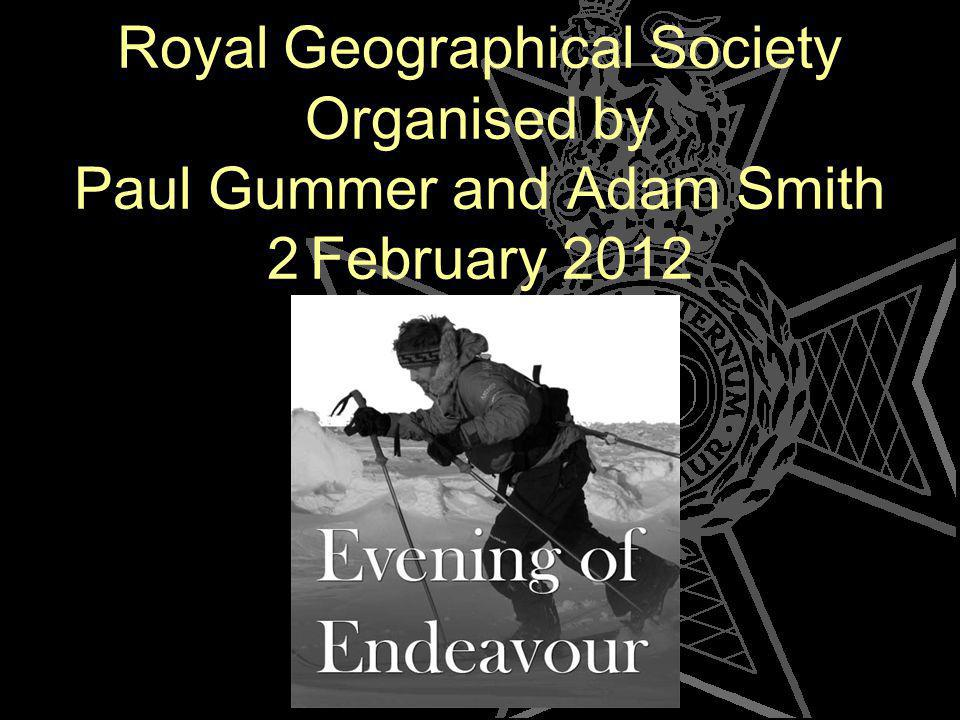 Royal Geographical Society Organised by Paul Gummer and Adam Smith 2 February 2012