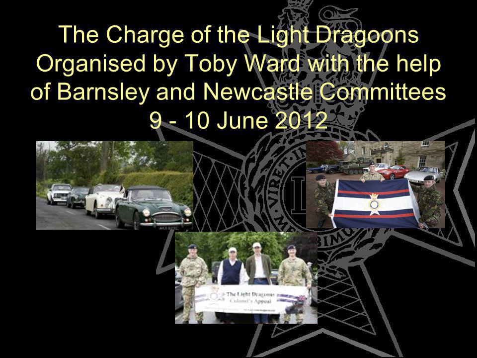 The Charge of the Light Dragoons Organised by Toby Ward with the help of Barnsley and Newcastle Committees 9 - 10 June 2012