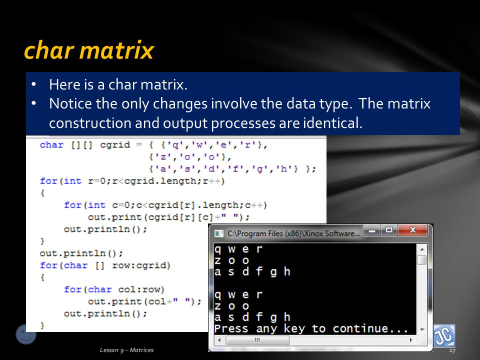 char matrix Lesson 9 – Matrices17 Here is a char matrix.
