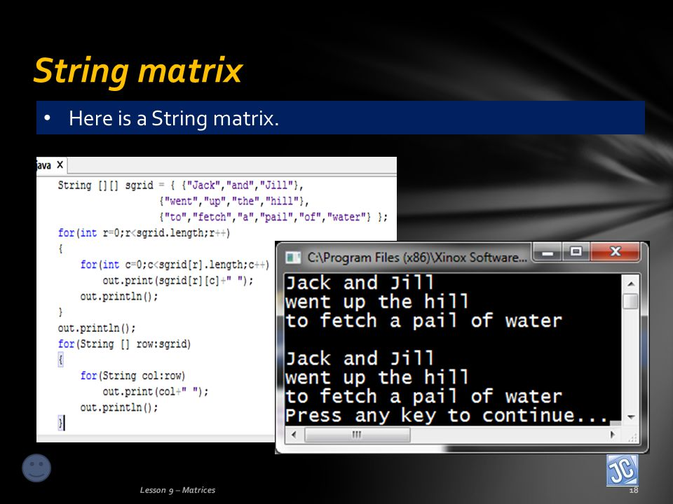 String matrix Lesson 9 – Matrices18 Here is a String matrix.