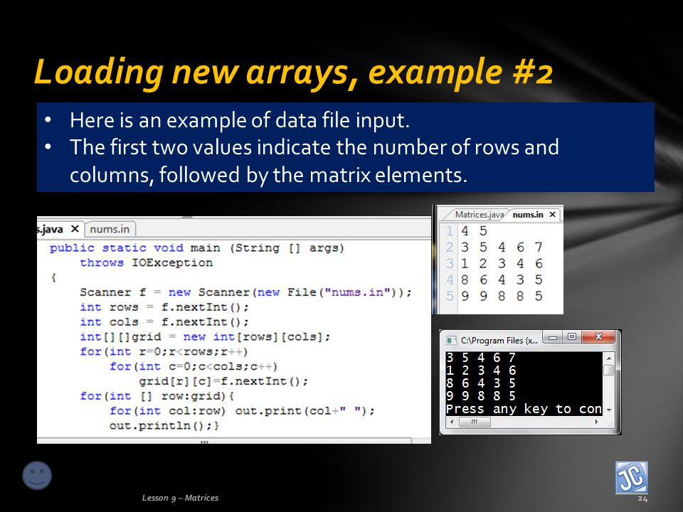 Loading new arrays, example #2 Lesson 9 – Matrices24 Here is an example of data file input.