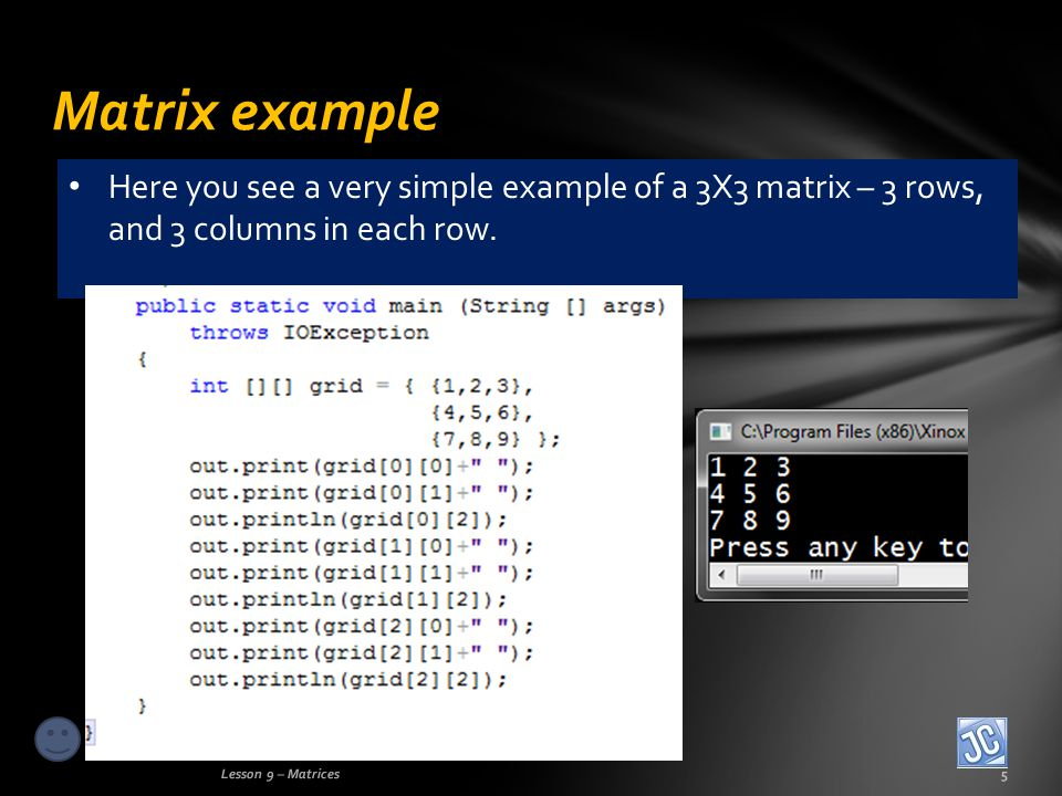 Matrix example Lesson 9 – Matrices5 Here you see a very simple example of a 3X3 matrix – 3 rows, and 3 columns in each row.
