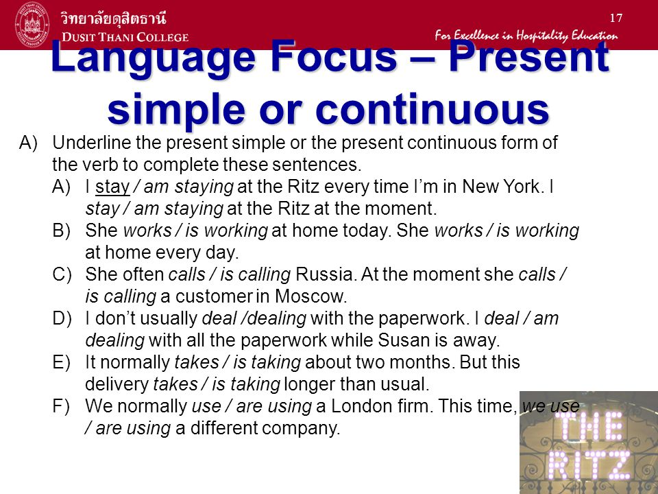 17 Language Focus – Present simple or continuous A)Underline the present simple or the present continuous form of the verb to complete these sentences.