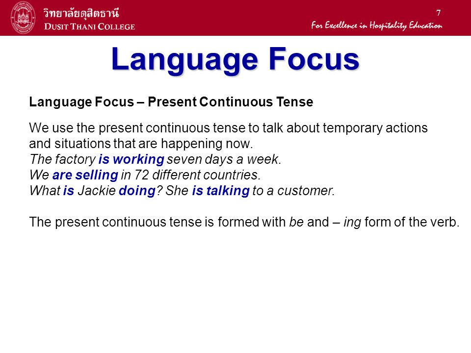7 Language Focus We use the present continuous tense to talk about temporary actions and situations that are happening now.