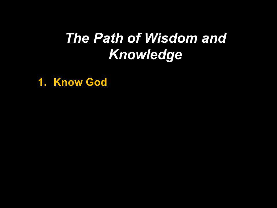 The Path of Wisdom and Knowledge 1.Know God