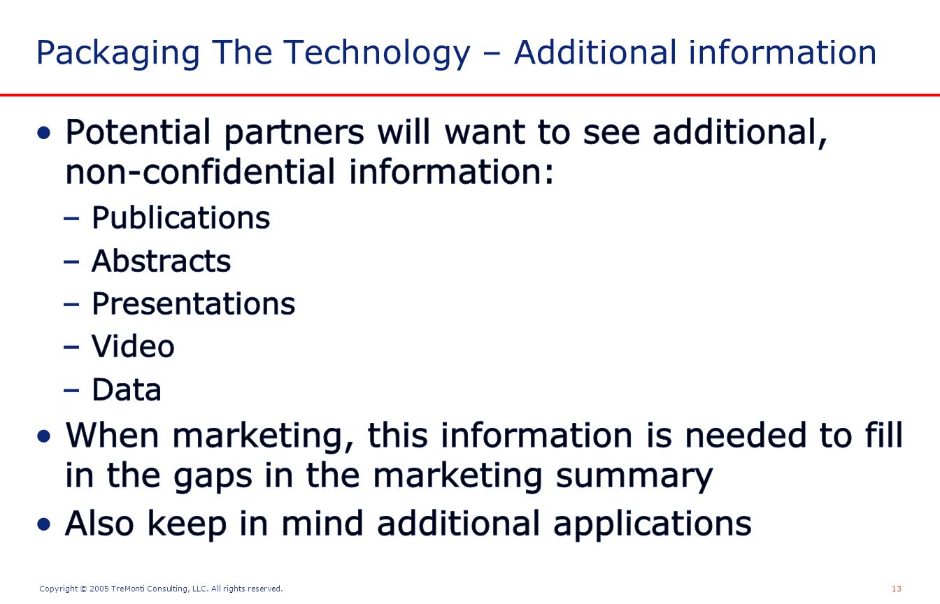 Copyright © 2005 TreMonti Consulting, LLC. All rights reserved.13 Packaging The Technology – Additional information