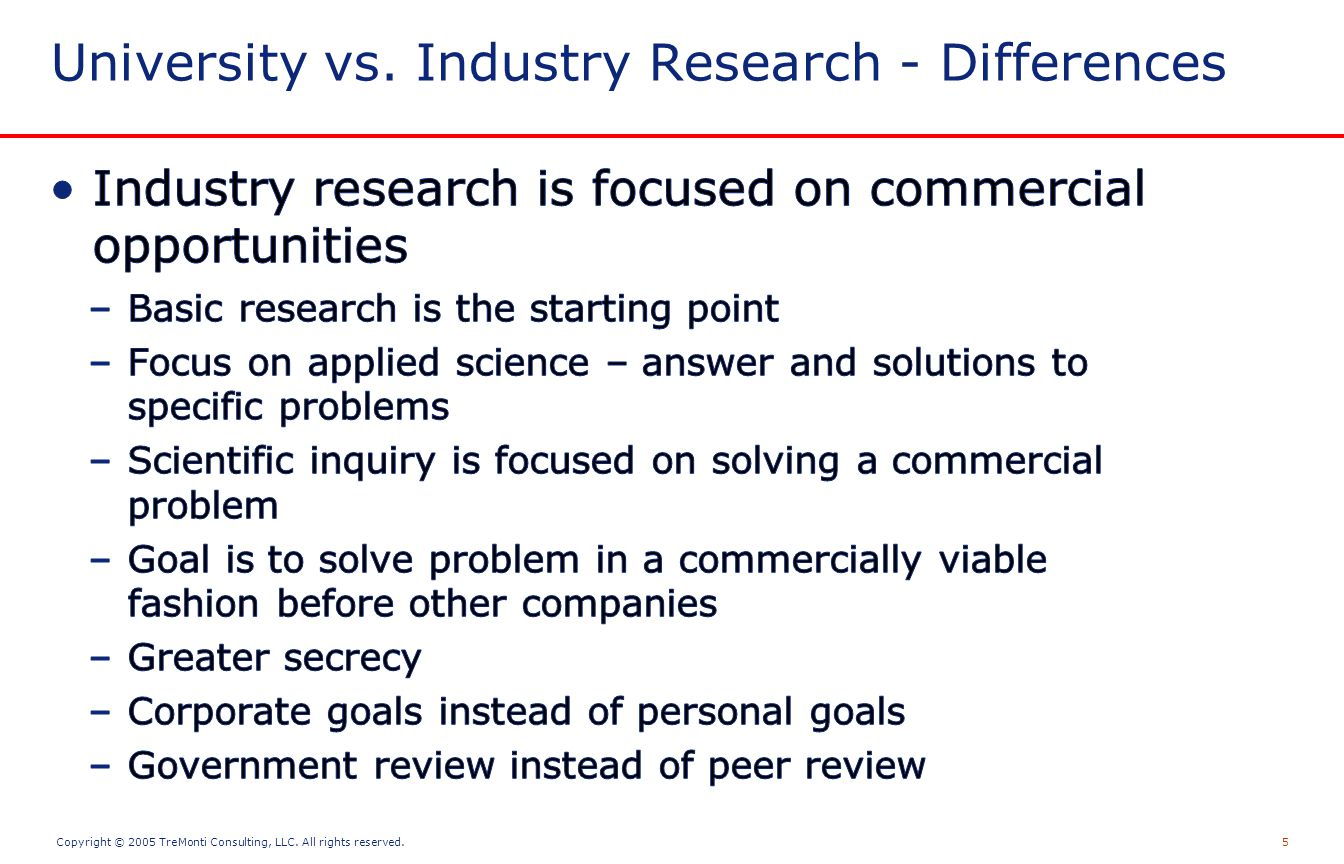 Copyright © 2005 TreMonti Consulting, LLC. All rights reserved.5 University vs. Industry Research - Differences