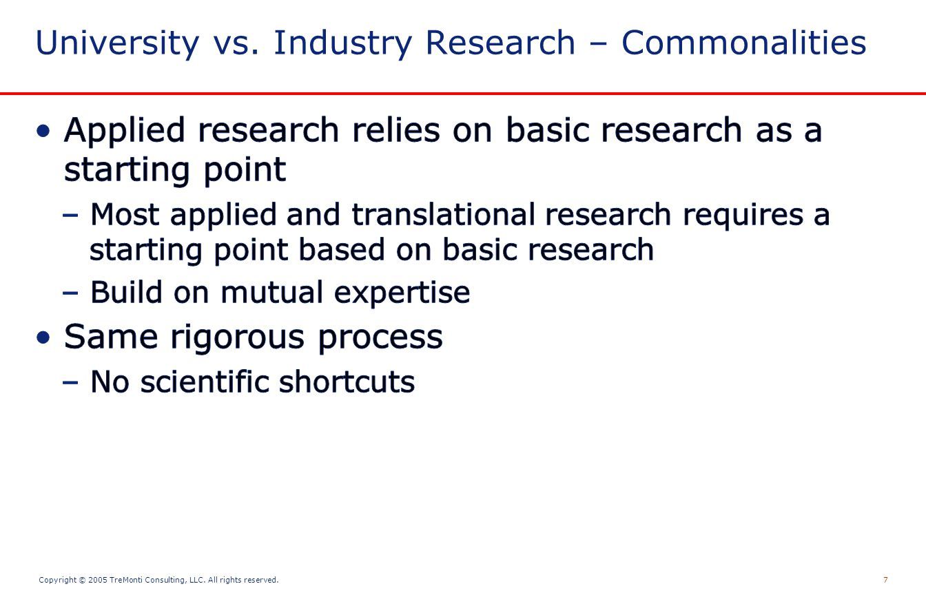 Copyright © 2005 TreMonti Consulting, LLC. All rights reserved.7 University vs. Industry Research – Commonalities