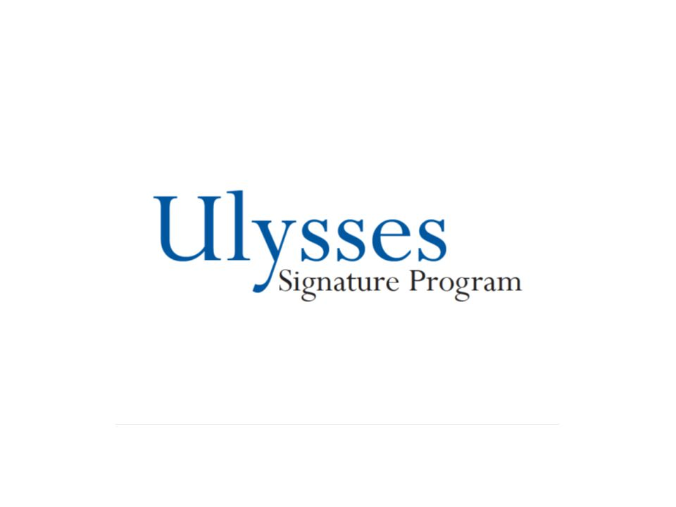 Ulysses Signature Program Overview A four-year program, admission by application only A small learning community An opportunity to engage in real-world research A practicum for presentation skills A home in your home school