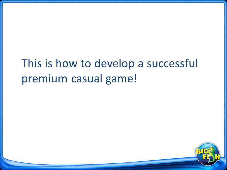 This is how to develop a successful premium casual game!
