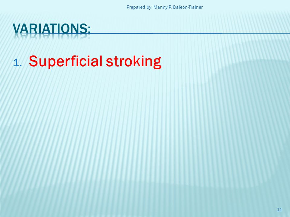 1. Superficial stroking 11 Prepared by: Manny P. Daleon-Trainer