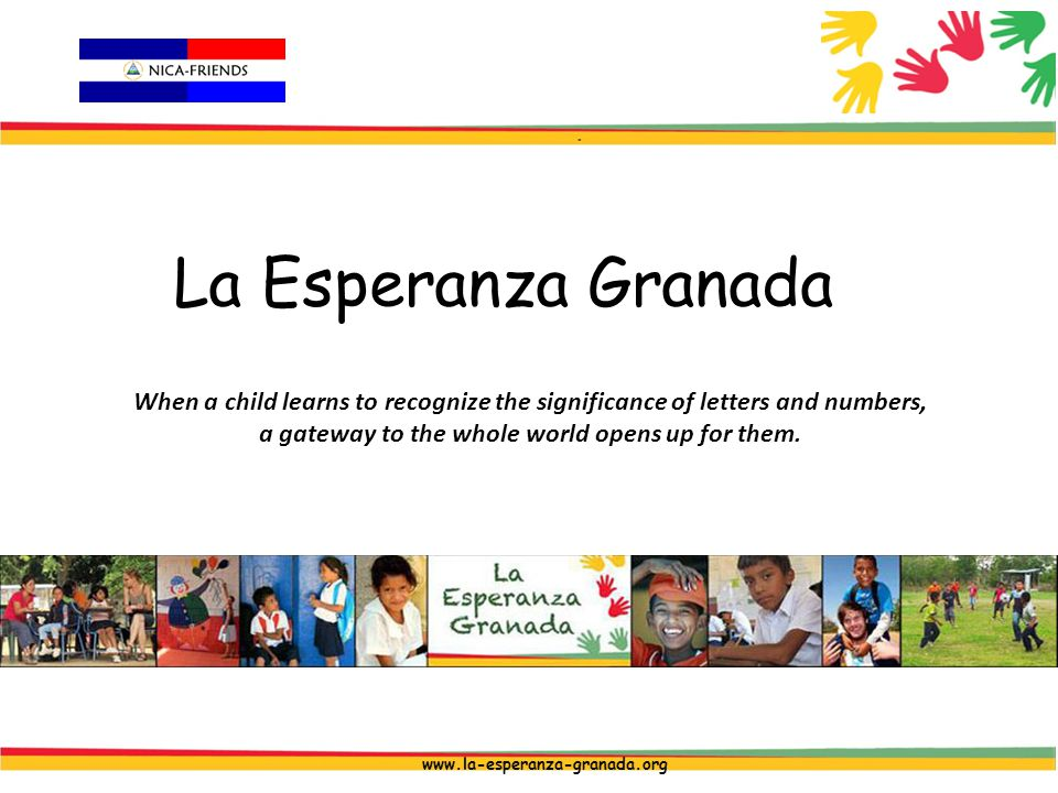 La Esperanza Granada www.la-esperanza-granada.org When a child learns to recognize the significance of letters and numbers, a gateway to the whole world opens up for them.