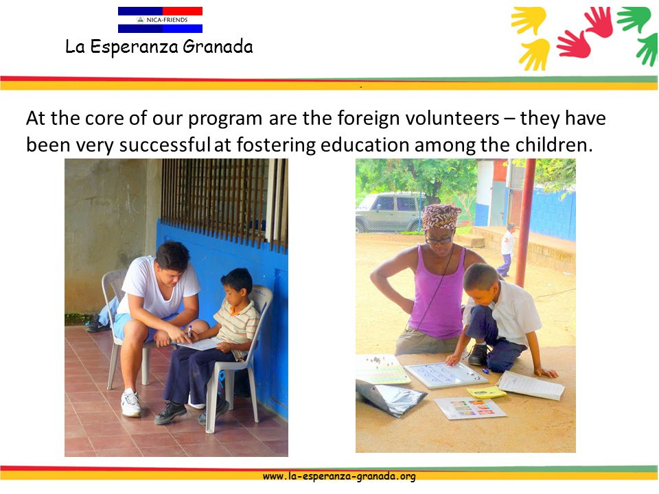 La Esperanza Granada www.la-esperanza-granada.org At the core of our program are the foreign volunteers – they have been very successful at fostering education among the children.
