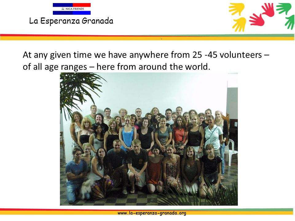 La Esperanza Granada www.la-esperanza-granada.org At any given time we have anywhere from 25 -45 volunteers – of all age ranges – here from around the world.
