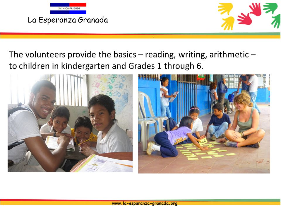 La Esperanza Granada www.la-esperanza-granada.org The volunteers provide the basics – reading, writing, arithmetic – to children in kindergarten and Grades 1 through 6.