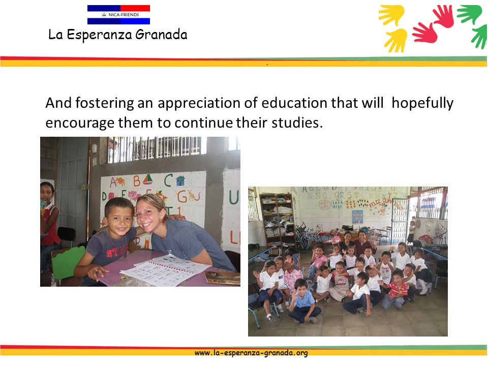 La Esperanza Granada www.la-esperanza-granada.org And fostering an appreciation of education that will hopefully encourage them to continue their studies.