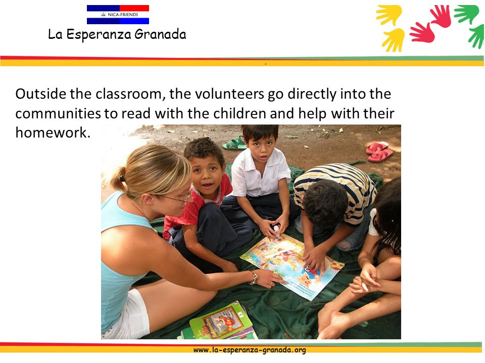 La Esperanza Granada www.la-esperanza-granada.org Outside the classroom, the volunteers go directly into the communities to read with the children and help with their homework.