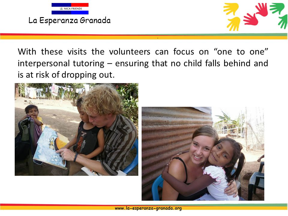 La Esperanza Granada www.la-esperanza-granada.org With these visits the volunteers can focus on one to one interpersonal tutoring – ensuring that no child falls behind and is at risk of dropping out.