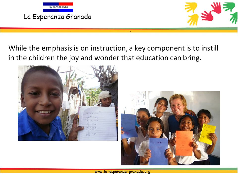 La Esperanza Granada www.la-esperanza-granada.org While the emphasis is on instruction, a key component is to instill in the children the joy and wonder that education can bring.