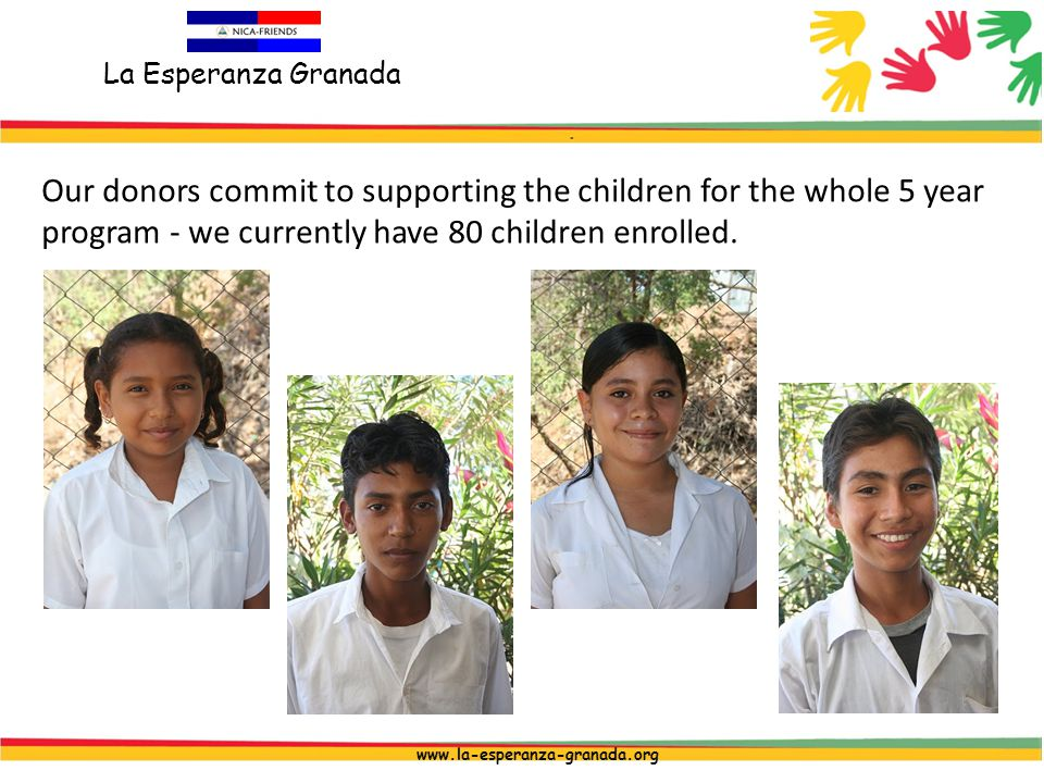 La Esperanza Granada www.la-esperanza-granada.org Our donors commit to supporting the children for the whole 5 year program - we currently have 80 children enrolled.