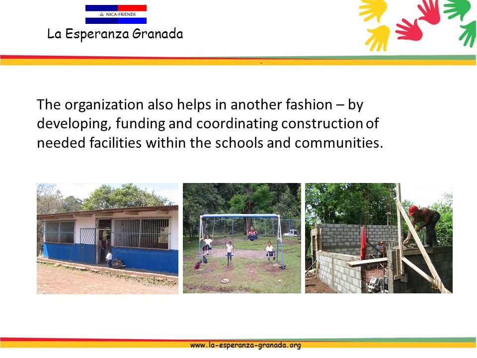 La Esperanza Granada www.la-esperanza-granada.org The organization also helps in another fashion – by developing, funding and coordinating construction of needed facilities within the schools and communities.