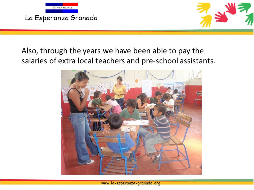La Esperanza Granada www.la-esperanza-granada.org Also, through the years we have been able to pay the salaries of extra local teachers and pre-school assistants.