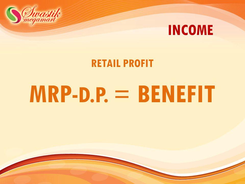 INCOME RETAIL PROFIT MRP- D.P. = BENEFIT