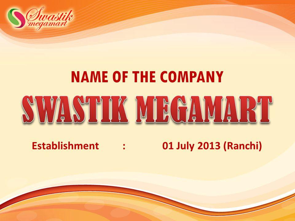 NAME OF THE COMPANY Establishment : 01 July 2013 (Ranchi)