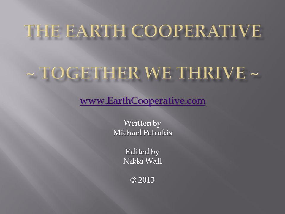 www.EarthCooperative.com Written by Michael Petrakis Edited by Nikki Wall © 2013