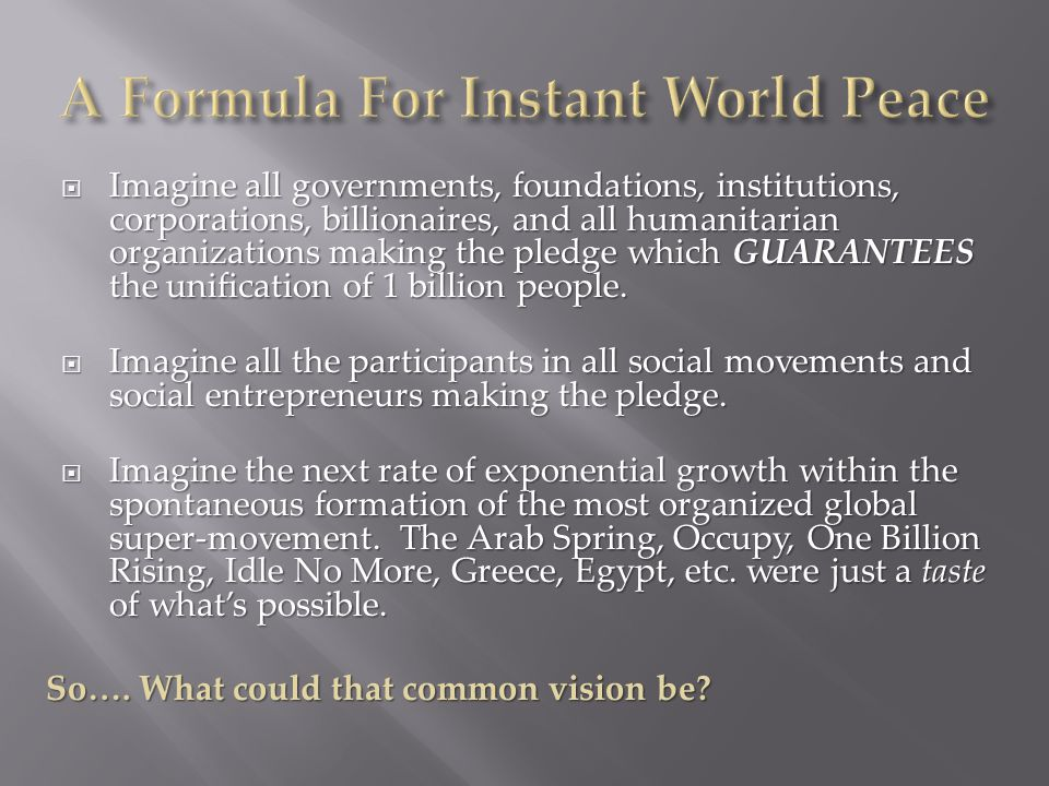 Imagine all governments, foundations, institutions, corporations, billionaires, and all humanitarian organizations making the pledge which GUARANTEES the unification of 1 billion people.